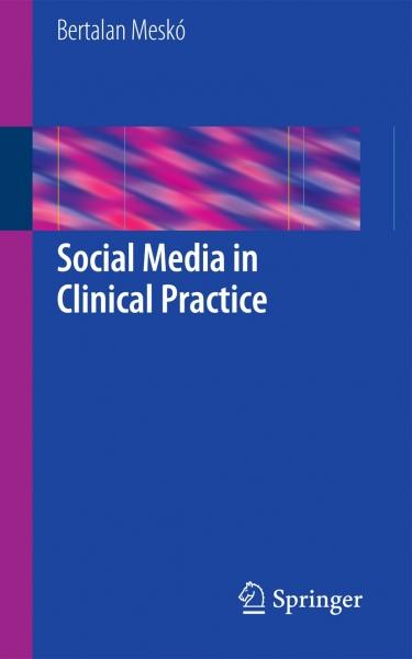 Dr-Mesko_Social-Media-in-Clinical-Practice-Cover[1]